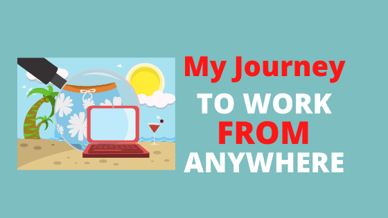 My Journey To Work From Anywhere