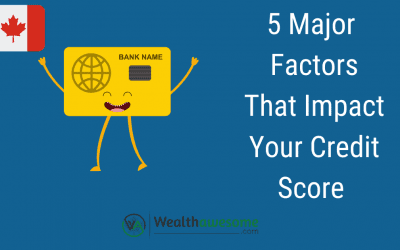 5 Major Factors That Impact Your Credit Score in Canada