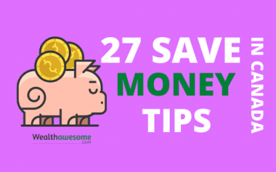 27 Brilliant Tips For Canadians to Save Money and Live Better – 2021