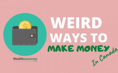 21 Weird Ways to Make Money in Canada (2021)