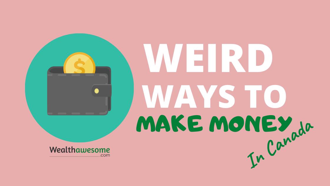 21 Weird Ways to Make Money in Canada (2020)