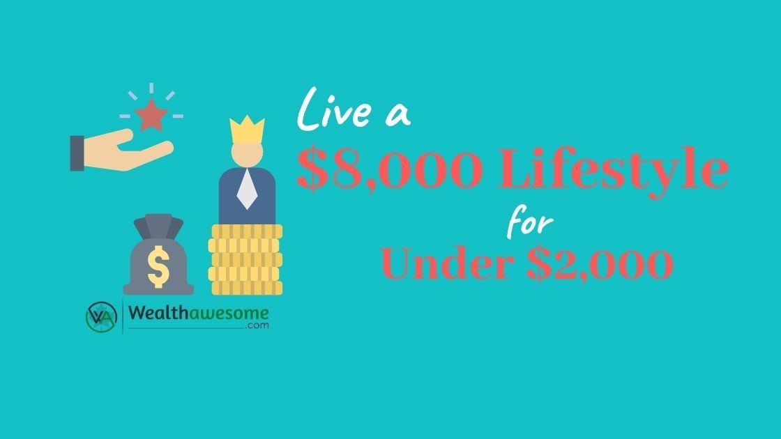 Live a $8,000 Lifestyle For Under $2,000