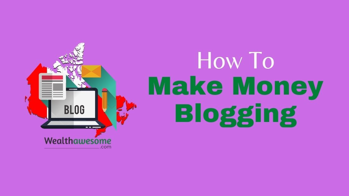 how to make money blogging in Canada